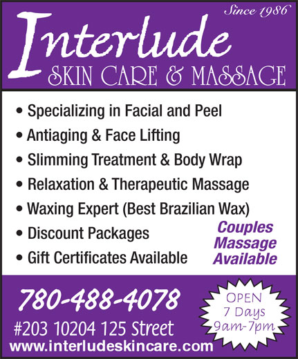 Interlude Skin Care & Massage (780-488-4078) - Display Ad - Antiaging & Face Lifting Slimming Treatment & Body Wrap Relaxation & Therapeutic Massage Waxing Expert (Best Brazilian Wax) Couples Discount Packages Massage Gift Certificates Available Available SKIN CARE & MASSAGE Specializing in Facial and Peel