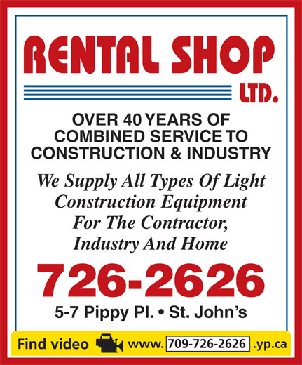 The Rental Shop Ltd (709-726-2626) - Annonce illustrée======= - www. 709-726-2626  .yp.ca OVER 40 YEARS OF COMBINED SERVICE TO CONSTRUCTION & INDUSTRY We Supply All Types Of Light Construction Equipment For The Contractor, Industry And Home 5-7 Pippy Pl.   St. John s