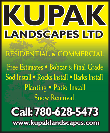 Kupak Landscapes Ltd (780-628-5473) - Display Ad - RESIDENTIAL & COMMERCIAL Free Estimates   Bobcat & Final Grade Sod Install   Rocks Install   Barks Install Planting   Patio Install Snow Removal Call: 780-628-5473 www.kupaklandscapes.com