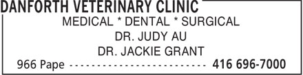 Danforth Veterinary Clinic (416-696-7000) - Display Ad - MEDICAL * DENTAL * SURGICAL DR. JUDY AU DR. JACKIE GRANT  MEDICAL * DENTAL * SURGICAL DR. JUDY AU DR. JACKIE GRANT