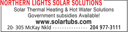 Northern Lights Solar Solutions (204-977-3111) - Display Ad - Solar Thermal Heating & Hot Water Solutions Government subsidies Available! www.solartubs.com  Solar Thermal Heating & Hot Water Solutions Government subsidies Available! www.solartubs.com