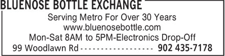 Bluenose Bottle Exchange (902-435-7178) - Display Ad - Serving Metro For Over 30 Years www.bluenosebottle.com Mon-Sat 8AM to 5PM-Electronics Drop-Off Serving Metro For Over 30 Years www.bluenosebottle.com Mon-Sat 8AM to 5PM-Electronics Drop-Off