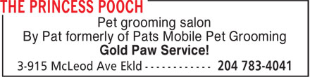 The Princess Pooch (204-783-4041) - Display Ad - Pet grooming salon By Pat formerly of Pats Mobile Pet Grooming Gold Paw Service! Pet grooming salon By Pat formerly of Pats Mobile Pet Grooming Gold Paw Service!