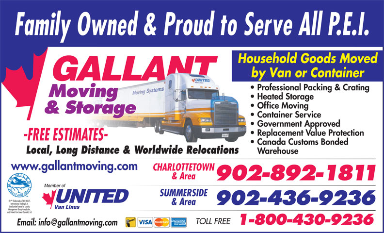 Gallant Moving & Storage Ltd (902-436-9236) - Annonce illustrée======= - Household Goods Moved by Van or Container Professional Packing & Crating Heated Storage Office Moving Container Service Government Approved Replacement Value Protection Canada Customs Bonded Local, Long Distance & Worldwide Relocations Warehouse www.gallantmoving.com CHARLOTTETOWN & Area SUMMERSIDE & Area