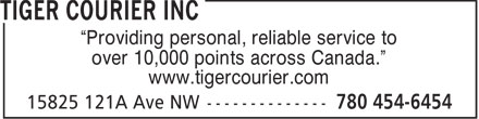 "Tiger Courier Inc (780-454-6454) - Annonce illustrée======= - ""Providing personal, reliable service to over 10,000 points across Canada."" www.tigercourier.com"