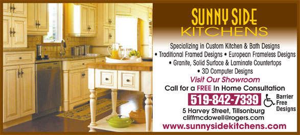 Sunny Side Kitchens (519-842-7339) - Display Ad - Specializing in Custom Kitchen & Bath Designs Traditional Framed Designs   European Frameless Designs Granite, Solid Surface & Laminate Countertops 3D Computer Designs Visit Our Showroom Call for a FREE In Home Consultation Barrier 519-842-7339 Free Designs 5 Harvey Street, Tillsonburg www.sunnysidekitchens.com