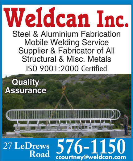 Weldcan Inc (709-576-1150) - Display Ad - Weldcan Inc. Steel & Aluminium Fabrication Mobile Welding Service Supplier & Fabricator of All Structural & Misc. Metals ISO 9001:2000 Certified Quality Assurance 27 LeDrews Road