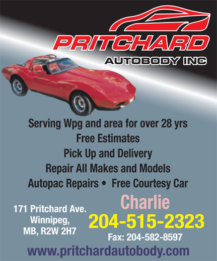 Pritchard Auto Body (204-582-3807) - Annonce illustrée======= - Serving Wpg and area for over 28 yrs Free Estimates Pick Up and Delivery Repair All Makes and Models Autopac Repairs    Free Courtesy Car Charlie 171 Pritchard Ave. Winnipeg, 204-515-2323 MB, R2W 2H7 Fax: 204-582-8597 www.pritchardautobody.com Free Estimates Pick Up and Delivery Repair All Makes and Models Autopac Repairs    Free Courtesy Car Charlie 171 Pritchard Ave. Winnipeg, 204-515-2323 MB, R2W 2H7 Fax: 204-582-8597 www.pritchardautobody.com Serving Wpg and area for over 28 yrs