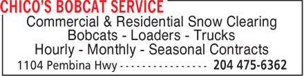 Chico's Bobcat Service (204-475-6362) - Display Ad - Commercial & Residential Snow Clearing Bobcats - Loaders - Trucks Hourly - Monthly - Seasonal Contracts  Commercial & Residential Snow Clearing Bobcats - Loaders - Trucks Hourly - Monthly - Seasonal Contracts