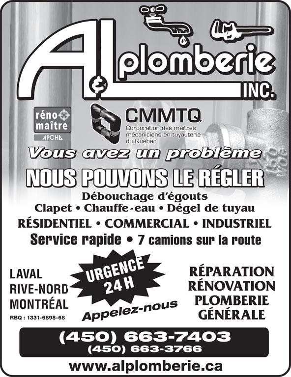 A & L Plomberie Inc (450-663-7403) - Annonce illustrée======= - mécaniciens en tuyauterie du Québec NOUS POUVONS LE RÉGLER Débouchage d égouts Clapet   Chauffe-eau   Dégel de tuyau RÉSIDENTIEL   COMMERCIAL   INDUSTRIEL Service rapide 7 camions sur la route RÉPARATION LAVAL 4HURGENCE RÉNOVATION RIVE-NORD PLOMBERIE MONTRÉAL GÉNÉRALE RBQ : 1331-6898-68 Appelez-nous (450) 663-7403 (450) 663-3766 www.alplomberie.ca CMMTQ CMMTQ Corporation des maîtres mécaniciens en tuyauterie du Québec NOUS POUVONS LE RÉGLER Débouchage d égouts Clapet   Chauffe-eau   Dégel de tuyau RÉSIDENTIEL   COMMERCIAL   INDUSTRIEL Service rapide 7 camions sur la route RÉPARATION LAVAL 4HURGENCE RÉNOVATION RIVE-NORD PLOMBERIE MONTRÉAL GÉNÉRALE RBQ : 1331-6898-68 Appelez-nous (450) 663-7403 (450) 663-3766 www.alplomberie.ca Corporation des maîtres