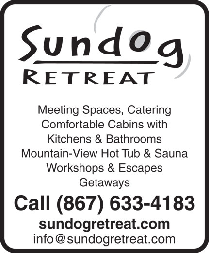 Sundog Retreat (867-633-4183) - Annonce illustrée======= - Meeting Spaces, Catering Comfortable Cabins with Kitchens & Bathrooms Mountain-View Hot Tub & Sauna Workshops & Escapes Getaways Call (867) 633-4183 sundogretreat.com