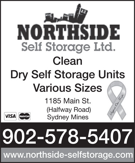 Northside Self Storage Ltd (902-578-5407) - Display Ad - Self Storage Ltd. Clean Dry Self Storage Units Various Sizeszes 1185 Main St. (Halfway Road) Sydney Mines 902-578-5407 www.northside-selfstorage.com