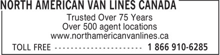 North American Van Lines Canada (1-866-910-6285) - Display Ad - Trusted Over 75 Years Over 500 agent locations www.northamericanvanlines.ca  Trusted Over 75 Years Over 500 agent locations www.northamericanvanlines.ca