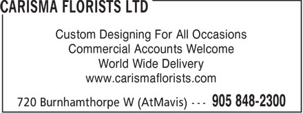 Carisma Florists Ltd (905-848-2300) - Display Ad - Custom Designing For All Occasions Commercial Accounts Welcome World Wide Delivery www.carismaflorists.com  Custom Designing For All Occasions Commercial Accounts Welcome World Wide Delivery www.carismaflorists.com  Custom Designing For All Occasions Commercial Accounts Welcome World Wide Delivery www.carismaflorists.com  Custom Designing For All Occasions Commercial Accounts Welcome World Wide Delivery www.carismaflorists.com