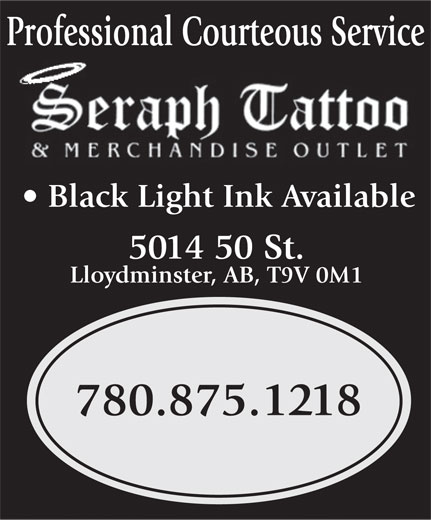 Seraph Tattoo (780-875-1218) - Display Ad - Professional Courteous Service Black Light InkAvailable 5014 50 St. Lloydminster, AB, T9V 0M1 780.875.1218