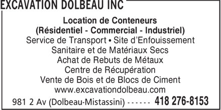 Excavation Dolbeau Inc (418-276-8153) - Annonce illustrée======= - Location de Conteneurs (Résidentiel - Commercial - Industriel) Service de Transport • Site d'Enfouissement Sanitaire et de Matériaux Secs Achat de Rebuts de Métaux Centre de Récupération Vente de Bois et de Blocs de Ciment www.excavationdolbeau.com
