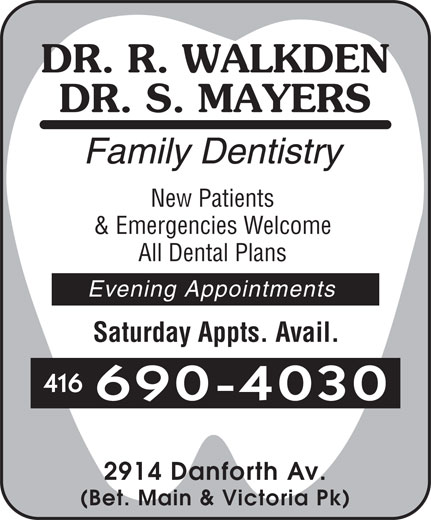 Dr Mayers S (416-690-4030) - Display Ad - New Patients & Emergencies Welcome All Dental Plans Evening Appointments Saturday Appts. Avail. 416 690-4030 2914 Danforth Av. (Bet. Main & Victoria Pk)  New Patients & Emergencies Welcome All Dental Plans Evening Appointments Saturday Appts. Avail. 416 690-4030 2914 Danforth Av. (Bet. Main & Victoria Pk)