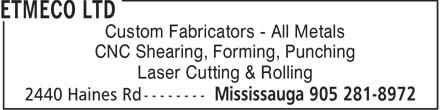 Etmeco Ltd (905-281-8972) - Annonce illustrée======= - Custom Fabricators - All Metals CNC Shearing, Forming, Punching Laser Cutting & Rolling  Custom Fabricators - All Metals CNC Shearing, Forming, Punching Laser Cutting & Rolling  Custom Fabricators - All Metals CNC Shearing, Forming, Punching Laser Cutting & Rolling  Custom Fabricators - All Metals CNC Shearing, Forming, Punching Laser Cutting & Rolling  Custom Fabricators - All Metals CNC Shearing, Forming, Punching Laser Cutting & Rolling  Custom Fabricators - All Metals CNC Shearing, Forming, Punching Laser Cutting & Rolling  Custom Fabricators - All Metals CNC Shearing, Forming, Punching Laser Cutting & Rolling  Custom Fabricators - All Metals CNC Shearing, Forming, Punching Laser Cutting & Rolling