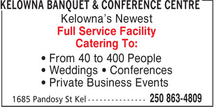 Kelowna Banquet & Conference Centre (250-863-4809) - Annonce illustrée======= - Kelowna's Newest Full Service Facility Catering To: From 40 to 400 People Weddings   Conferences Private Business Events  Kelowna's Newest Full Service Facility Catering To: From 40 to 400 People Weddings   Conferences Private Business Events