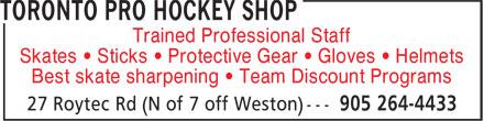 Toronto Pro Hockey Shop (905-264-4433) - Display Ad - Trained Professional Staff Skates • Sticks • Protective Gear • Gloves • Helmets Best skate sharpening • Team Discount Programs