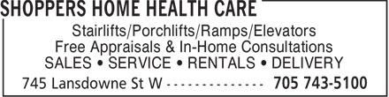 Shoppers Home Health Care (705-743-5100) - Display Ad - Stairlifts/Porchlifts/Ramps/Elevators Free Appraisals & In-Home Consultations SALES • SERVICE • RENTALS • DELIVERY