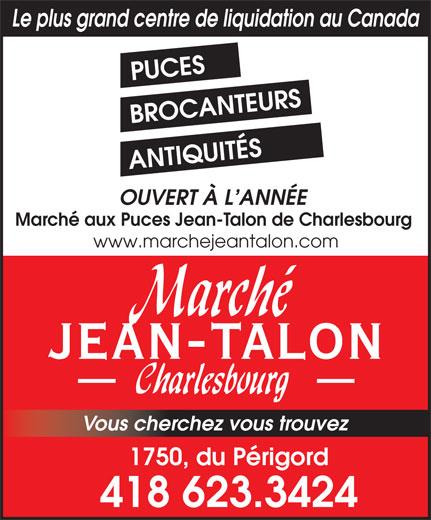 Marché aux Puces Jean-Talon de Charlesbourg (418-623-3424) - Annonce illustrée======= - OUVERT À L ANNÉE Marché aux Puces Jean-Talon de Charlesbourg www.marchejeantalon.com JEAN-TALON Vous cherchez vous trouvez 1750, du Périgord ANTIQUITÉS Le plus grand centre de liquidation au Canada PUCES BROCANTEURS 418 623.3424