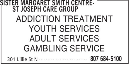 Sister Margaret Smith Centre-St Joseph Care Group (807-684-5100) - Display Ad - ADDICTION TREATMENT YOUTH SERVICES ADULT SERVICES GAMBLING SERVICE