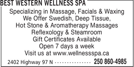 The Wellness Spa (250-860-4985) - Annonce illustrée======= - Specializing in Massage, Facials & Waxing We Offer Swedish, Deep Tissue, Hot Stone & Aromatherapy Massages Reflexology & Steamroom Gift Certificates Available Open 7 days a week Visit us at www.wellnessspa.ca