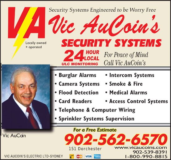Vic Aucoin's Electrical Contractors (902-562-6570) - Annonce illustrée======= - 902-562-6570 www.vicaucoins.com 902-539-8391 Vic AuCoin For a Free Estimate VIC AUCOIN S ELECTRIC LTD-SYDNEY 1-800-990-8815 Locally owned + operated Burglar Alarms Intercom Systems Camera Systems Smoke & Fire Flood Detection Medical Alarms Card Readers Access Control Systems Telephone & Computer Wiring Sprinkler Systems Supervision