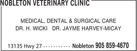 Nobleton Veterinary Clinic (905-859-4670) - Annonce illustrée======= - MEDICAL, DENTAL & SURGICAL CARE DR. H. WICKI DR. JAYME HARVEY-MICAY