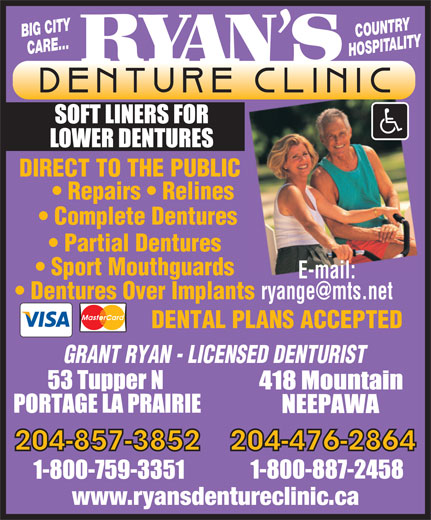 Ryan's Denture Clinic (204-857-3852) - Display Ad - BIG CITY COUNTRY CARE... HOSPITALITY DIRECT TO THE PUBLIC Repairs   Relines Complete Dentures Partial Dentures Sport Mouthguards E-mail: Dentures Over Implants ryange@mts.net DENTAL PLANS ACCEPTED GRANT RYAN - LICENSED DENTURIST 204-857-3852204-476-2864 www.ryansdentureclinic.ca