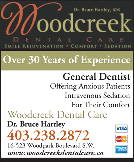 Woodcreek Dental Care (403-238-2872) - Display Ad - General Dentist Over 30 Years of Experience Offering Anxious Patients Intravenous Sedation For Their Comfort Woodcreek Dental Care Dr. Bruce Hartley 403.238.2872 16-523 Woodpark Boulevard S.W. www.woodcreekdentalcare.ca