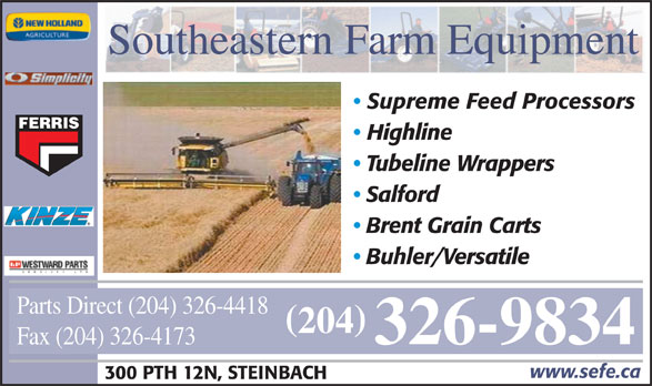 Southeastern Farm Equipment (204-326-9834) - Annonce illustrée======= - 204 326-9834 Fax (204) 326-4173 www.sefe.ca 300 PTH 12N, STEINBACH Brent Grain Carts Buhler/Versatile Parts Direct (204) 326-4418 Southeastern Farm Equipment Supreme Feed Processors FERRIS Highline Tubeline Wrappers Salford