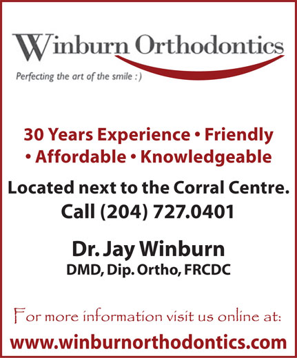 Winburn Orthodontics (204-727-0401) - Annonce illustrée======= - 30 Years Experience   Friendly Affordable   Knowledgeable Located next to the Corral Centre. Call (204) 727.0401 Dr. Jay Winburn DMD, Dip. Ortho, FRCDC www.winburnorthodontics.com