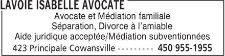 Avocate Isabelle Lavoie Médiatrice Familiale (450-955-1955) - Annonce illustrée======= - Avocate et Médiation familiale Séparation, Divorce à l'amiable Aide juridique acceptée/Médiation subventionnées  Avocate et Médiation familiale Séparation, Divorce à l'amiable Aide juridique acceptée/Médiation subventionnées  Avocate et Médiation familiale Séparation, Divorce à l'amiable Aide juridique acceptée/Médiation subventionnées  Avocate et Médiation familiale Séparation, Divorce à l'amiable Aide juridique acceptée/Médiation subventionnées