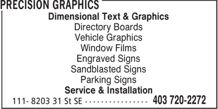 Precision Graphics (403-720-2272) - Annonce illustrée======= - Directory Boards Vehicle Graphics Window Films Engraved Signs Sandblasted Signs Parking Signs Service & Installation Dimensional Text & Graphics