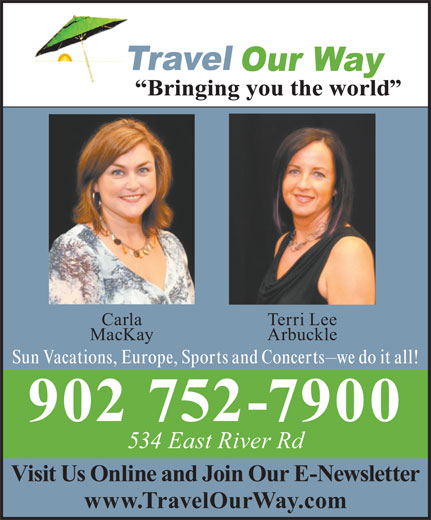 Travel Our Way Inc (902-752-7900) - Display Ad - Terri Lee Carla MacKay Arbuckle Sun Vacations, Europe, Sports and Concerts we do it all! 902 752-7900 534 East River Rd Visit Us Online and Join Our E-Newsletter www.TravelOurWay.com