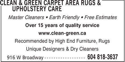 Clean & Green Carpet Area Rugs & Upholstery Care (604-818-3637) - Annonce illustrée======= - Master Cleaners • Earth Friendly • Free Estimates Over 15 years of quality service www.clean-green.ca Recommended by High End Furniture, Rugs Unique Designers & Dry Cleaners  Master Cleaners • Earth Friendly • Free Estimates Over 15 years of quality service www.clean-green.ca Recommended by High End Furniture, Rugs Unique Designers & Dry Cleaners