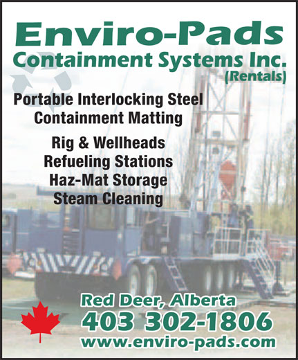 Enviro-Pads Containment Systems Inc (403-302-1806) - Display Ad - Portable Interlocking Steel Containment Matting Rig & Wellheads Refueling Stations Haz-Mat Storage Steam Cleaning Red Deer, Alberta 403 302-1806 www.enviro-pads.com  Portable Interlocking Steel Containment Matting Rig & Wellheads Refueling Stations Haz-Mat Storage Steam Cleaning Red Deer, Alberta 403 302-1806 www.enviro-pads.com