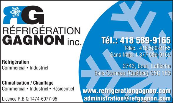 Réfrigération Gagnon Inc (418-589-9165) - Annonce illustrée======= - Réfrigération 2743, boul. Laflèche Commercial   Industriel Baie-Comeau (Québec) G5C 1E6 Climatisation / Chauffage Commercial   Industriel   Résidentiel www.refrigerationgagnon.com Licence R.B.Q 1474-6077-95 RÉFRIGÉRATION Tél.: 418 589-9165 GAGNON inc. Téléc.: 418 589-9165 Sans frais: 1 877 589-9165