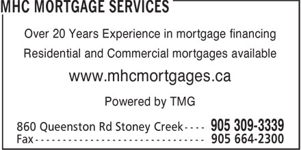 MHC Mortgage Services (905-309-3339) - Annonce illustrée======= - Over 20 Years Experience in mortgage financing Residential and Commercial mortgages available www.mhcmortgages.ca Powered by TMG