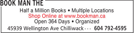 The Book Man (604-792-4595) - Display Ad - Half a Million Books • Multiple Locations Shop Online at www.bookman.ca Open 364 Days • Organized  Half a Million Books • Multiple Locations Shop Online at www.bookman.ca Open 364 Days • Organized