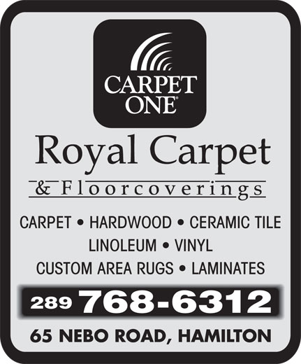 Royal Carpet One (905-388-5338) - Display Ad - CARPET   HARDWOOD   CERAMIC TILE LINOLEUM   VINYL CUSTOM AREA RUGS   LAMINATES 289 768-6312 CARPET   HARDWOOD   CERAMIC TILE LINOLEUM   VINYL CUSTOM AREA RUGS   LAMINATES 289 768-6312