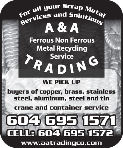 A & A Trading Co (604-254-3721) - Annonce illustrée======= - For all your Scrap Metal Services and Solutions WE PICK UP buyers of copper, brass, stainless steel, aluminum, steel and tin crane and container service 604 695 1571604 695 1571 www.aatradingco.com For all your Scrap Metal Services and Solutions WE PICK UP buyers of copper, brass, stainless steel, aluminum, steel and tin crane and container service 604 695 1571604 695 1571 www.aatradingco.com
