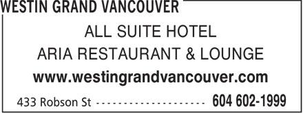 Westin Grand Vancouver (604-602-1999) - Display Ad - ALL SUITE HOTEL ARIA RESTAURANT & LOUNGE www.westingrandvancouver.com