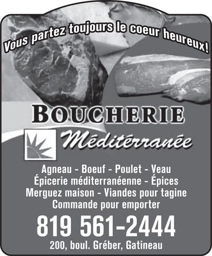 Boucherie Méditéranée (819-561-2444) - Annonce illustrée======= - Agneau - Boeuf - Poulet - Veau Épicerie méditerranéenne - Épices Merguez maison - Viandes pour tagine Commande pour emporter 819 561-2444 200, boul. Gréber, Gatineau  Agneau - Boeuf - Poulet - Veau Épicerie méditerranéenne - Épices Merguez maison - Viandes pour tagine Commande pour emporter 819 561-2444 200, boul. Gréber, Gatineau