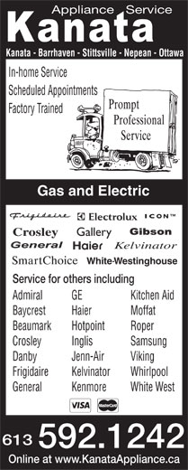 Kanata Appliance Service (613-592-1242) - Display Ad - Samsung Danby Jenn-Air Viking Frigidaire Kelvinator Whirlpool General Kenmore White West 613 592.1242 Online at www.KanataAppliance.ca Crosley Inglis Appliance   Service Kanata - Barrhaven - Stittsville - Nepean - Ottawa In-home Service Scheduled Appointments Factory Trained Gas and Electric ICON Crosley Gallery Kelvinator WhiteWestinghouse- Service for others including Admiral Roper GE Kitchen Aid Baycrest Haier Moffat Beaumark Hotpoint