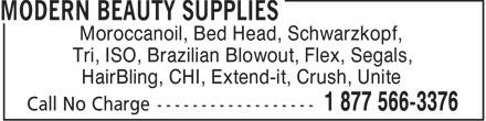 Modern Beauty Supplies (1-877-566-3376) - Annonce illustrée======= - Moroccanoil, Bed Head, Schwarzkopf, Tri, ISO, Brazilian Blowout, Flex, Segals, HairBling, CHI, Extend-it, Crush, Unite  Moroccanoil, Bed Head, Schwarzkopf, Tri, ISO, Brazilian Blowout, Flex, Segals, HairBling, CHI, Extend-it, Crush, Unite  Moroccanoil, Bed Head, Schwarzkopf, Tri, ISO, Brazilian Blowout, Flex, Segals, HairBling, CHI, Extend-it, Crush, Unite  Moroccanoil, Bed Head, Schwarzkopf, Tri, ISO, Brazilian Blowout, Flex, Segals, HairBling, CHI, Extend-it, Crush, Unite  Moroccanoil, Bed Head, Schwarzkopf, Tri, ISO, Brazilian Blowout, Flex, Segals, HairBling, CHI, Extend-it, Crush, Unite  Moroccanoil, Bed Head, Schwarzkopf, Tri, ISO, Brazilian Blowout, Flex, Segals, HairBling, CHI, Extend-it, Crush, Unite  Moroccanoil, Bed Head, Schwarzkopf, Tri, ISO, Brazilian Blowout, Flex, Segals, HairBling, CHI, Extend-it, Crush, Unite  Moroccanoil, Bed Head, Schwarzkopf, Tri, ISO, Brazilian Blowout, Flex, Segals, HairBling, CHI, Extend-it, Crush, Unite  Moroccanoil, Bed Head, Schwarzkopf, Tri, ISO, Brazilian Blowout, Flex, Segals, HairBling, CHI, Extend-it, Crush, Unite  Moroccanoil, Bed Head, Schwarzkopf, Tri, ISO, Brazilian Blowout, Flex, Segals, HairBling, CHI, Extend-it, Crush, Unite  Moroccanoil, Bed Head, Schwarzkopf, Tri, ISO, Brazilian Blowout, Flex, Segals, HairBling, CHI, Extend-it, Crush, Unite  Moroccanoil, Bed Head, Schwarzkopf, Tri, ISO, Brazilian Blowout, Flex, Segals, HairBling, CHI, Extend-it, Crush, Unite