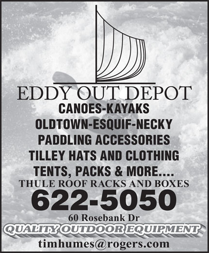 Eddy Out Depot (506-622-5050) - Display Ad - CANOES-KAYAKS PADDLING ACCESSORIES OLDTOWN-ESQUIF-NECKY TENTS, PACKS & MORE.... 622-5050 60 Rosebank Dr TILLEY HATS AND CLOTHING THULE ROOF RACKS AND BOXES