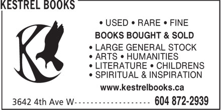 Kestrel Books (604-872-2939) - Display Ad - www.kestrelbooks.ca • USED • RARE • FINE BOOKS BOUGHT & SOLD • LARGE GENERAL STOCK • ARTS • HUMANITIES • LITERATURE • CHILDRENS • SPIRITUAL & INSPIRATION